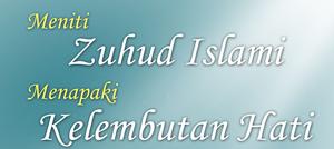 Meniti Zuhud Islami, Menapaki Kelembutan Hati
